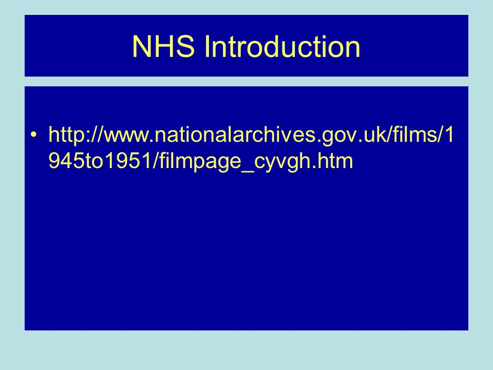 NHS Introduction http://www.nationalarchives.gov.uk/films/1 945to1951/filmpage_cyvgh.htm