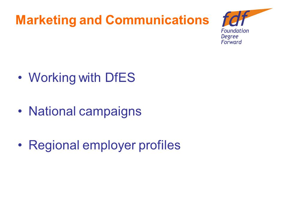 Working with DfES National campaigns Regional employer profiles Marketing and Communications