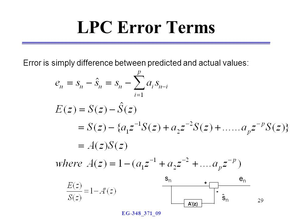 EG-348_371_09 29 snsn LPC Error Terms Error is simply difference between predicted and actual values: A'(z) + enen snsn ˆ -