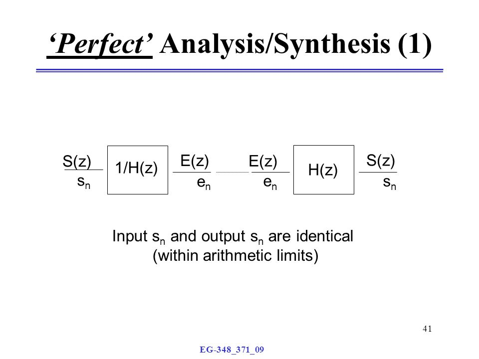 EG-348_371_09 41 'Perfect' Analysis/Synthesis (1) H(z) S(z) E(z) enen snsn 1/H(z) E(z) S(z) snsn enen Input s n and output s n are identical (within arithmetic limits)