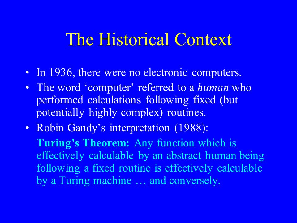 The Historical Context In 1936, there were no electronic computers.