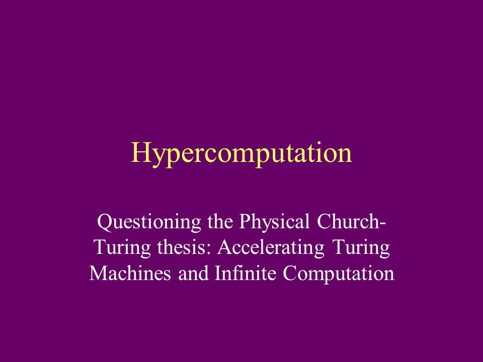 Hypercomputation Questioning the Physical Church- Turing thesis: Accelerating Turing Machines and Infinite Computation
