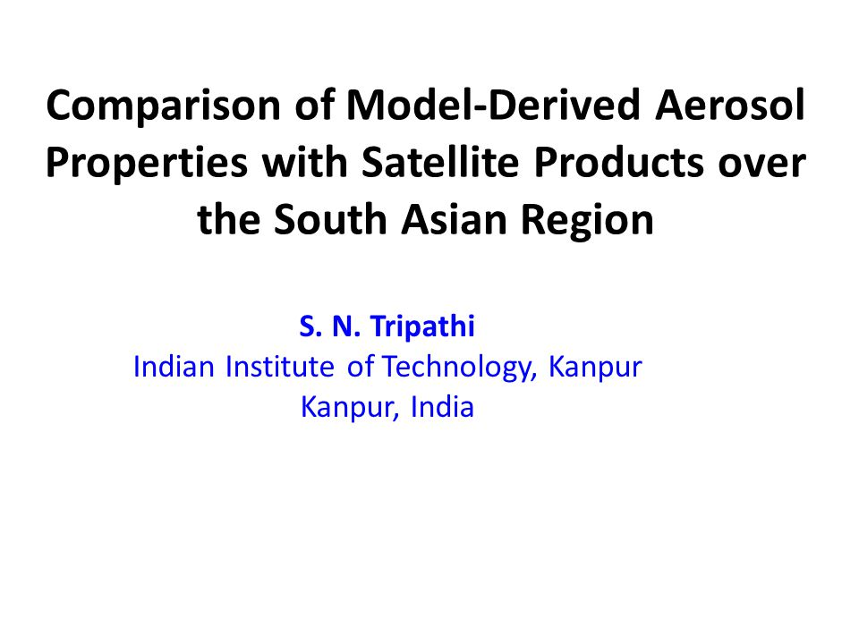 Comparison of Model-Derived Aerosol Properties with Satellite Products over the South Asian Region S.