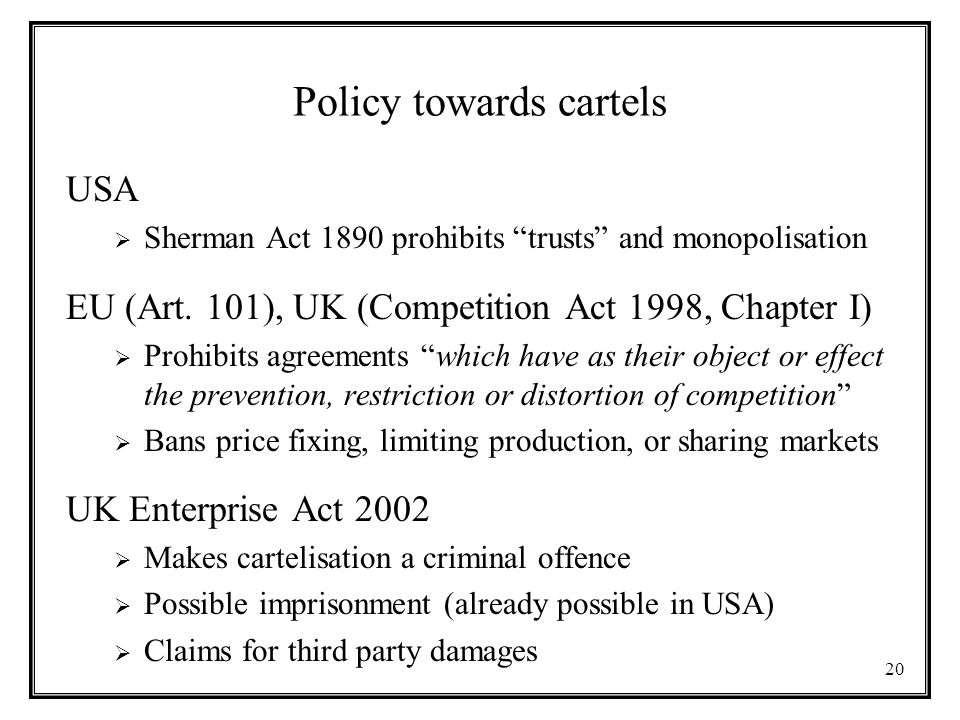 20 Policy towards cartels USA  Sherman Act 1890 prohibits trusts and monopolisation EU (Art.