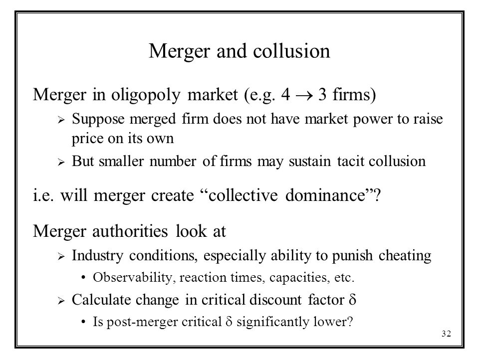 32 Merger and collusion Merger in oligopoly market (e.g.