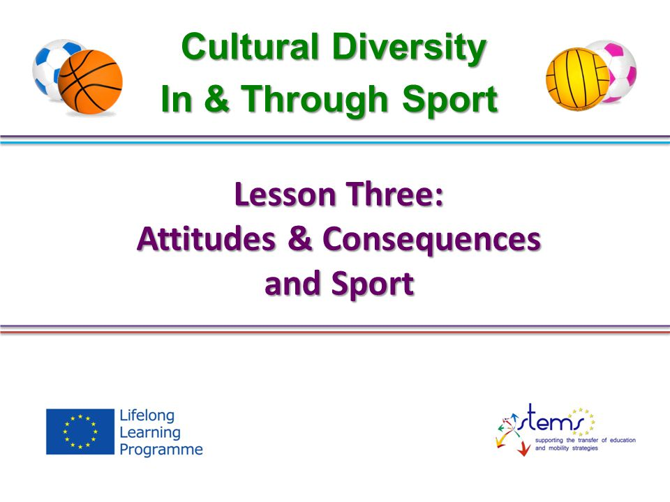 Cultural Diversity Lesson Three: Attitudes & Consequences and Sport In & Through Sport