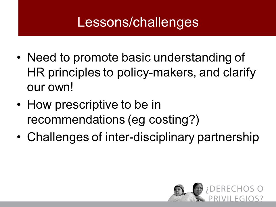 Lessons/challenges Need to promote basic understanding of HR principles to policy-makers, and clarify our own.