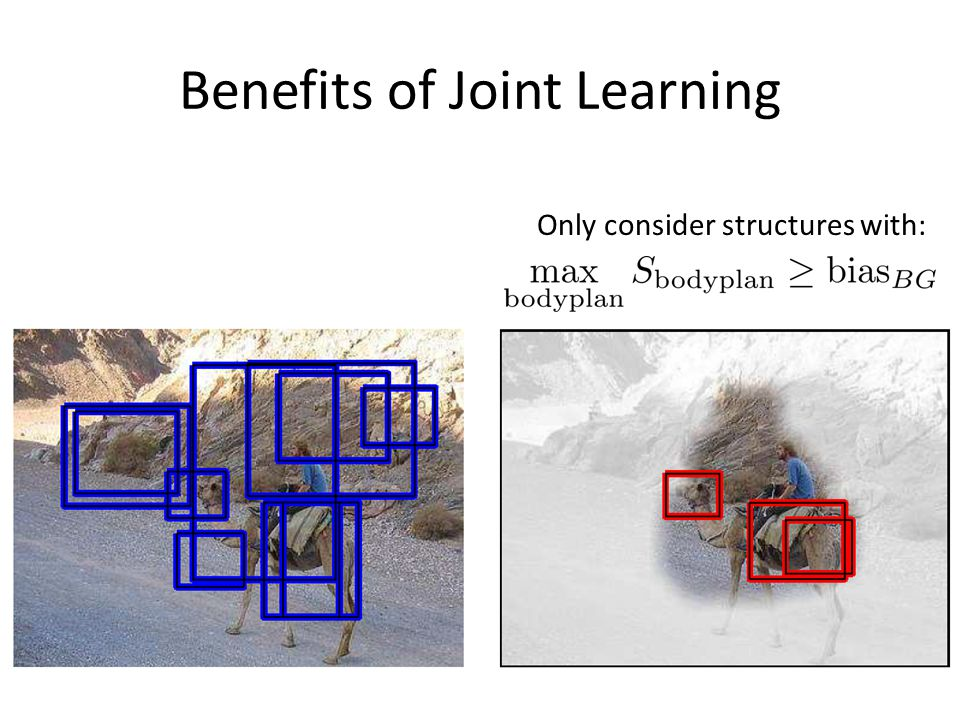 Benefits of Joint Learning Only consider structures with:
