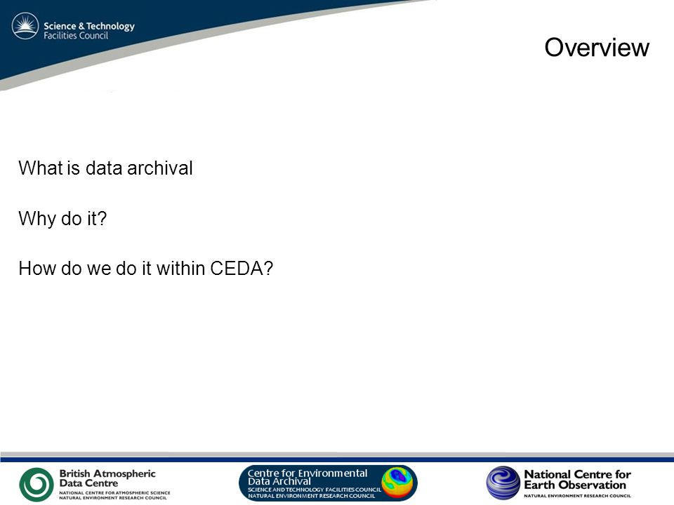 VO Sandpit, November 2009 Overview What is data archival Why do it How do we do it within CEDA