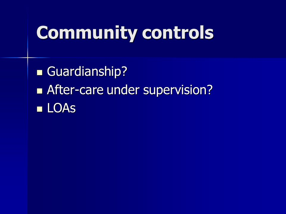 Community controls Guardianship. Guardianship. After-care under supervision.
