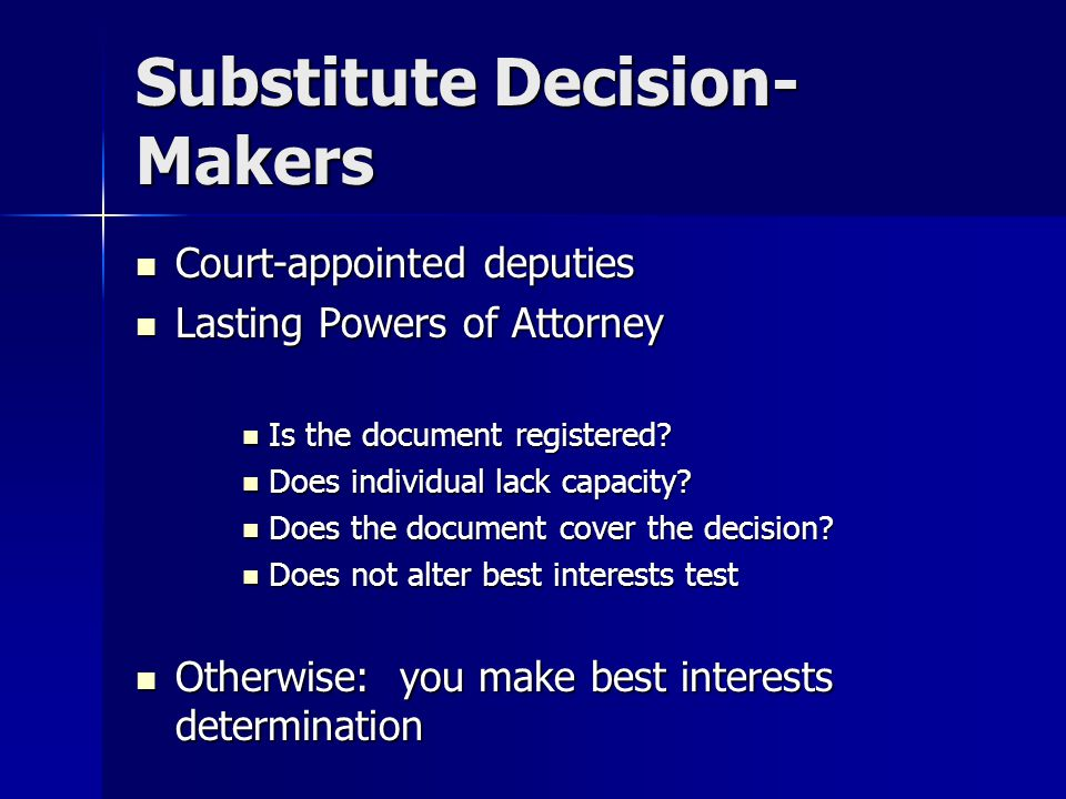 Substitute Decision- Makers Court-appointed deputies Court-appointed deputies Lasting Powers of Attorney Lasting Powers of Attorney Is the document registered.