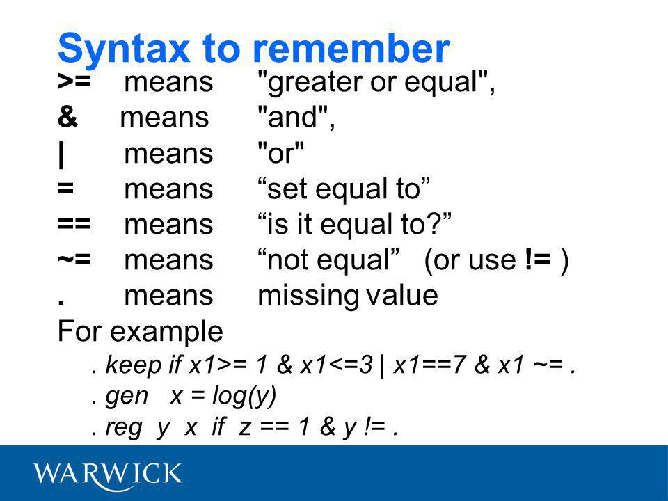 Syntax to remember >=means greater or equal , & means and , | means or =means set equal to ==means is it equal to ~=means not equal (or use != ).meansmissing value For example.