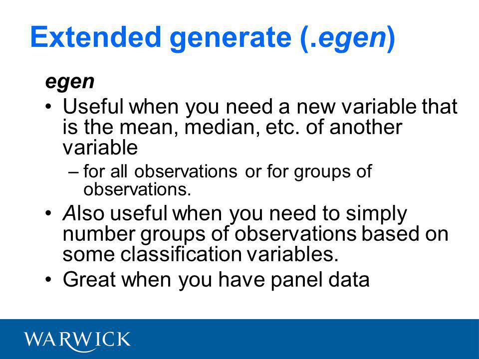 Extended generate (.egen) egen Useful when you need a new variable that is the mean, median, etc.