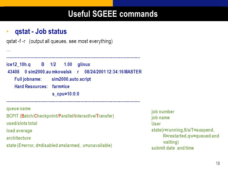 18 qstat - Job status qstat -f -r (output all queues, see most everything)...