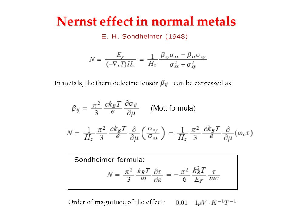 Nernst effect in normal metals Order of magnitude of the effect: In metals, the thermoelectric tensor can be expressed as (Mott formula)