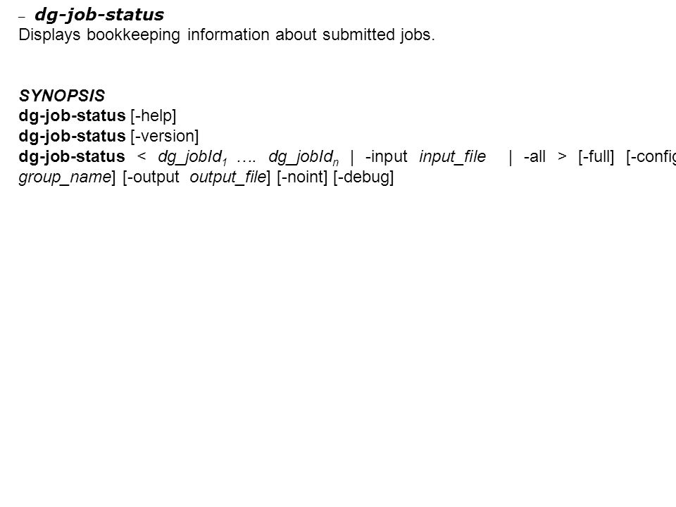 – dg-job-status Displays bookkeeping information about submitted jobs.