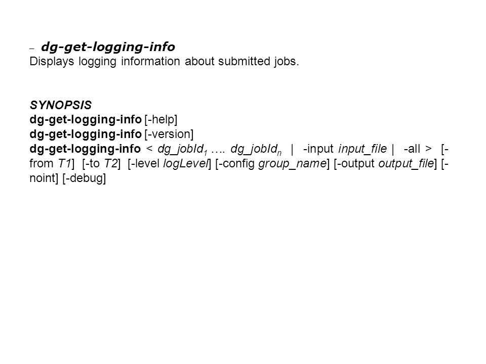 – dg-get-logging-info Displays logging information about submitted jobs.