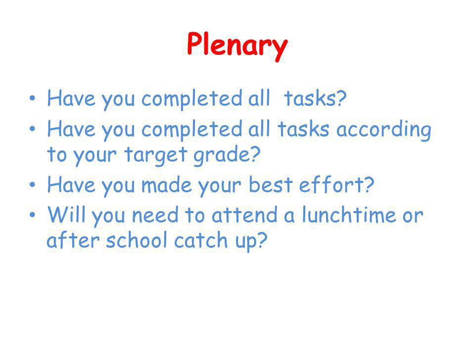 Plenary Have you completed all tasks. Have you completed all tasks according to your target grade.