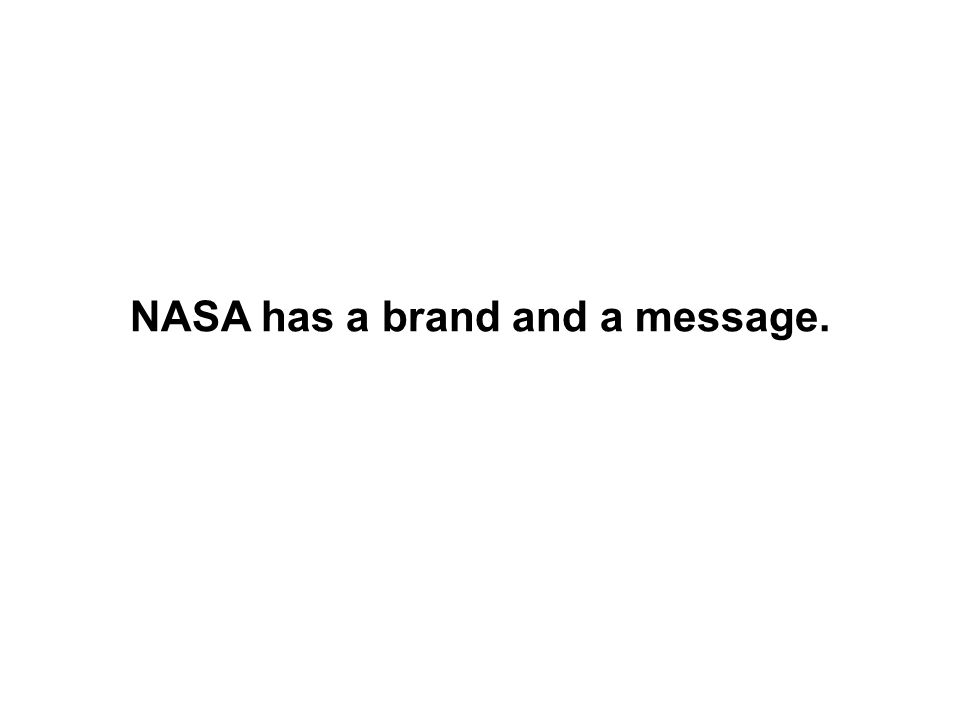 NASA has a brand and a message.