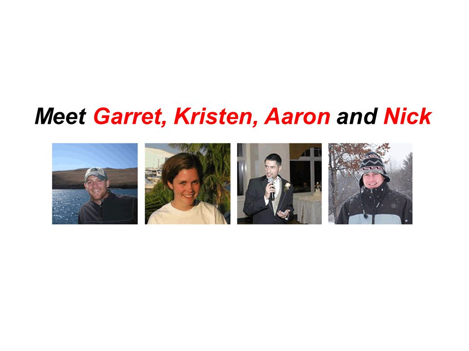 Meet Garret, Kristen, Aaron and Nick
