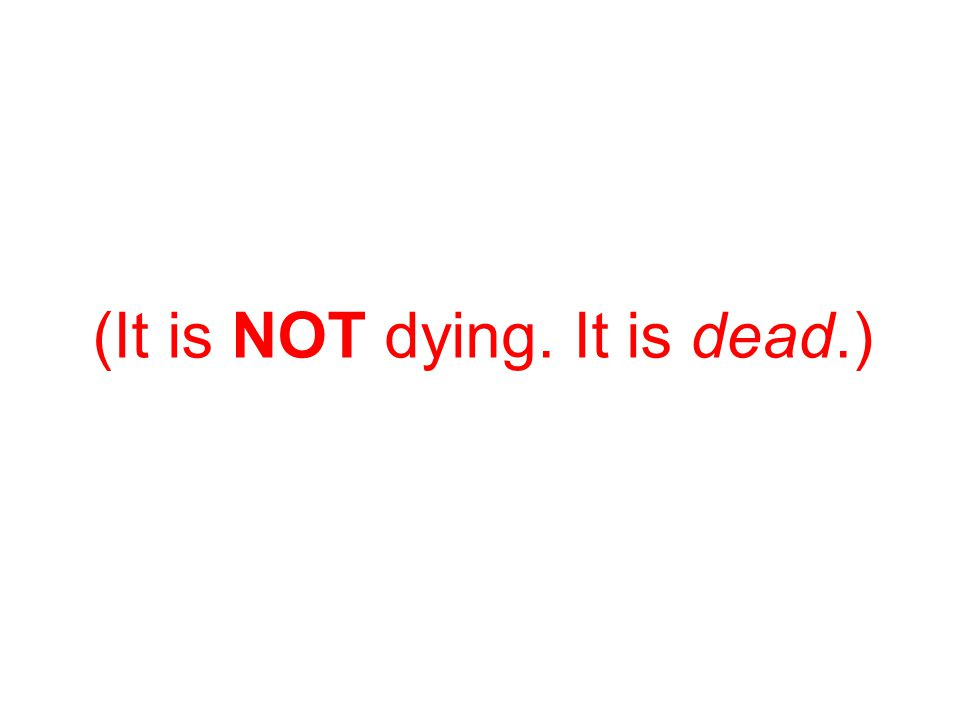 (It is NOT dying. It is dead.)