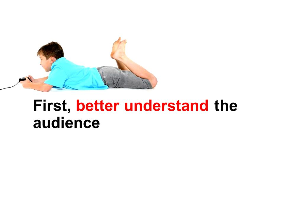 First, better understand the audience