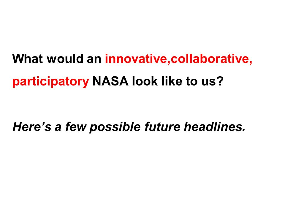What would an innovative,collaborative, participatory NASA look like to us.