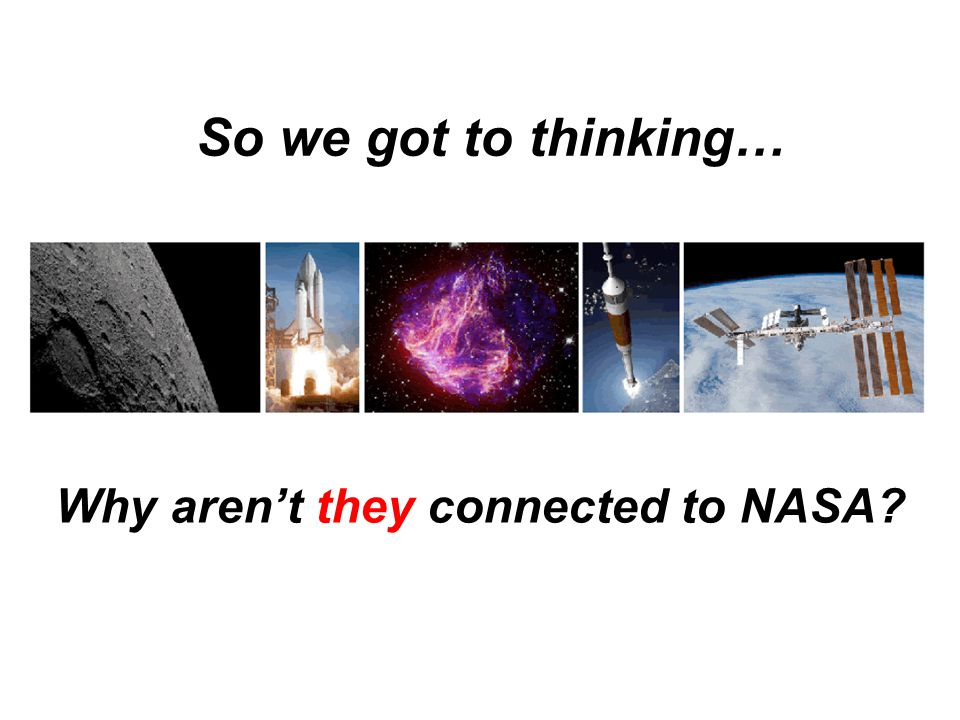 So we got to thinking… Why aren't they connected to NASA