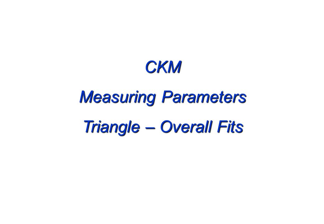 CKM Measuring Parameters Triangle – Overall Fits