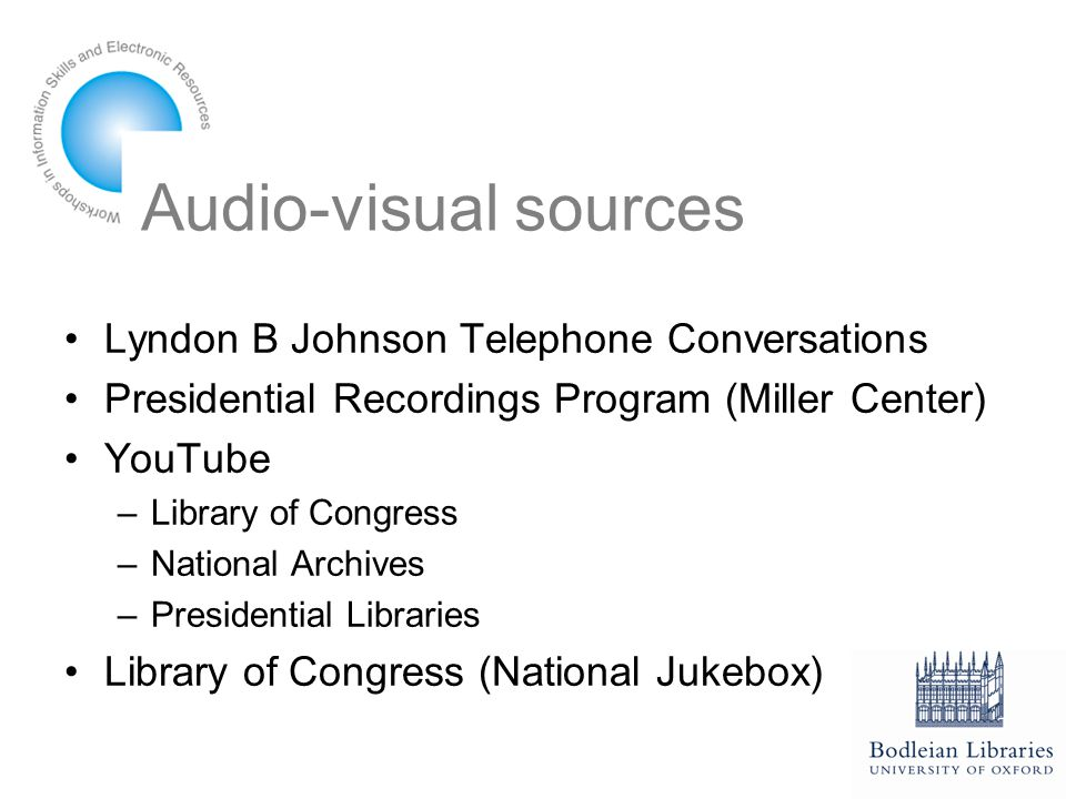 Audio-visual sources Lyndon B Johnson Telephone Conversations Presidential Recordings Program (Miller Center) YouTube –Library of Congress –National Archives –Presidential Libraries Library of Congress (National Jukebox)