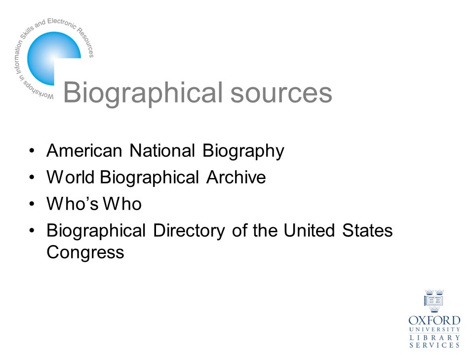 Biographical sources American National Biography World Biographical Archive Who's Who Biographical Directory of the United States Congress