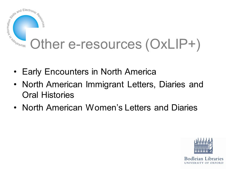 Other e-resources (OxLIP+) Early Encounters in North America North American Immigrant Letters, Diaries and Oral Histories North American Women's Letters and Diaries