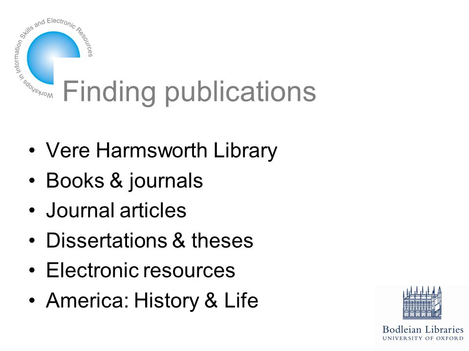 Finding publications Vere Harmsworth Library Books & journals Journal articles Dissertations & theses Electronic resources America: History & Life