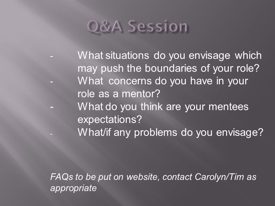 - What situations do you envisage which may push the boundaries of your role.