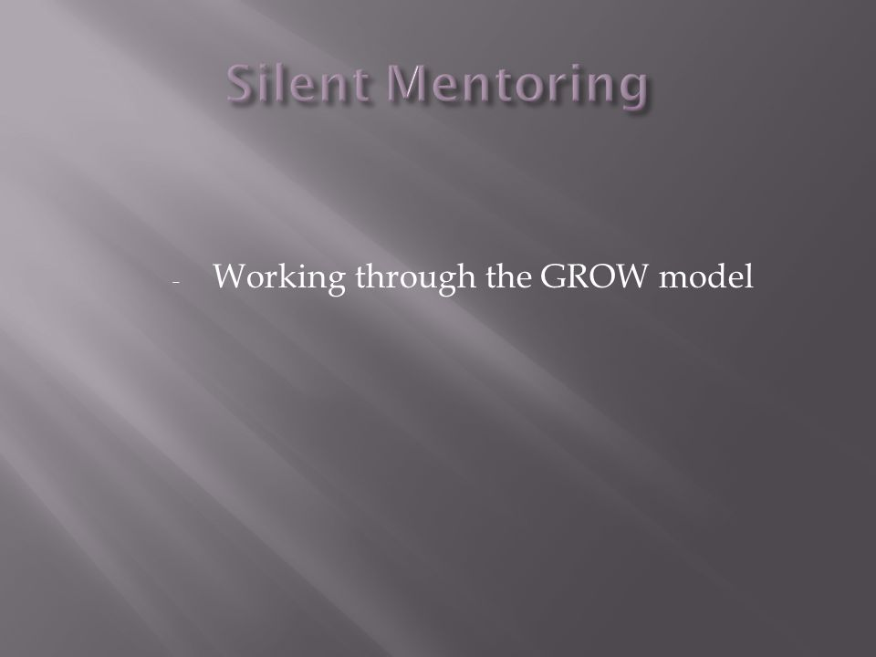 - Working through the GROW model
