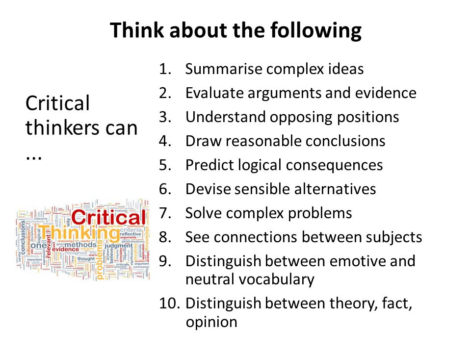 Think about the following Critical thinkers can...