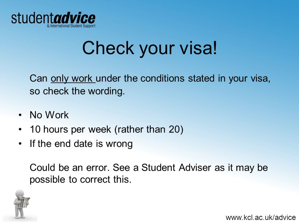 www.kcl.ac.uk/advice Check your visa.