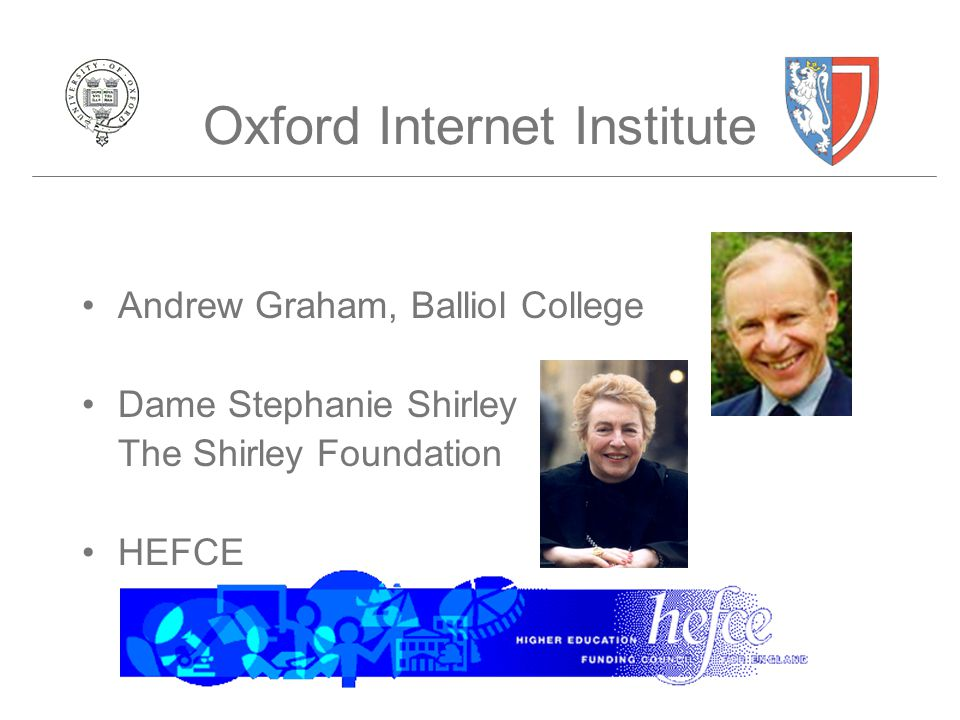 Oxford Internet Institute Andrew Graham, Balliol College Dame Stephanie Shirley The Shirley Foundation HEFCE
