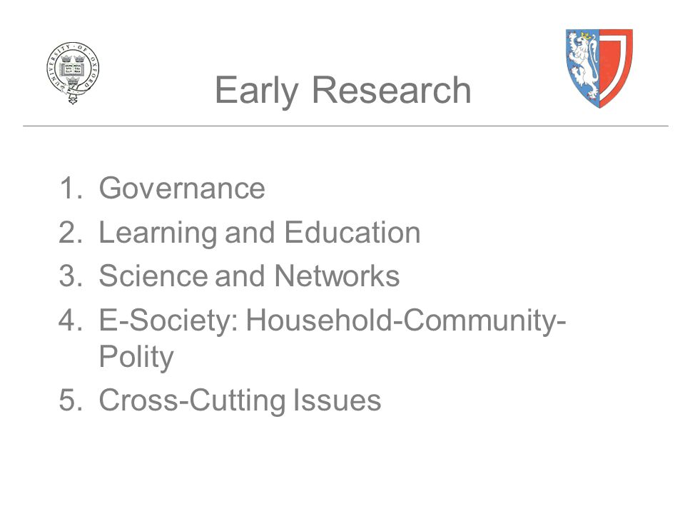 Early Research 1.Governance 2.Learning and Education 3.Science and Networks 4.E-Society: Household-Community- Polity 5.Cross-Cutting Issues