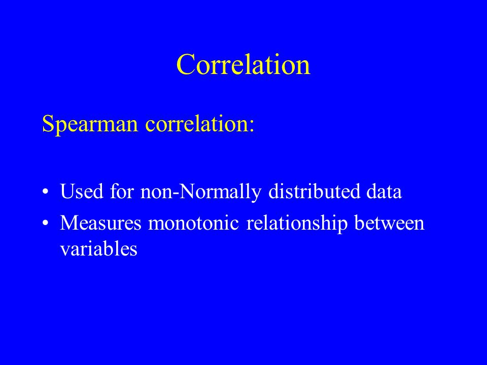 Correlation Spearman correlation: Used for non-Normally distributed data Measures monotonic relationship between variables