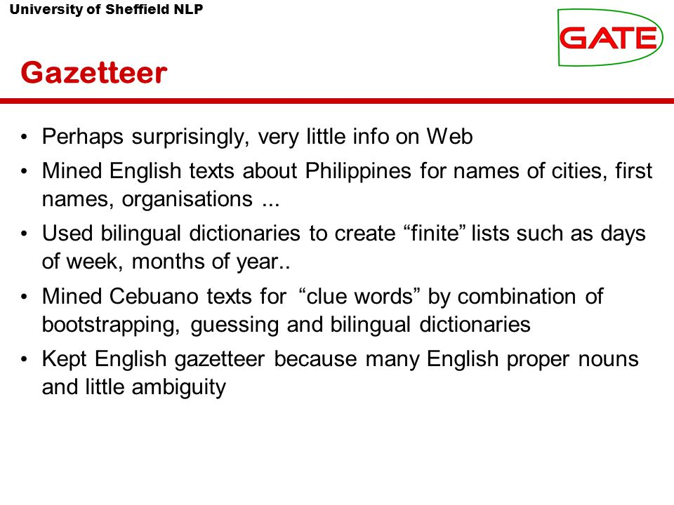 University of Sheffield NLP Gazetteer Perhaps surprisingly, very little info on Web Mined English texts about Philippines for names of cities, first names, organisations...