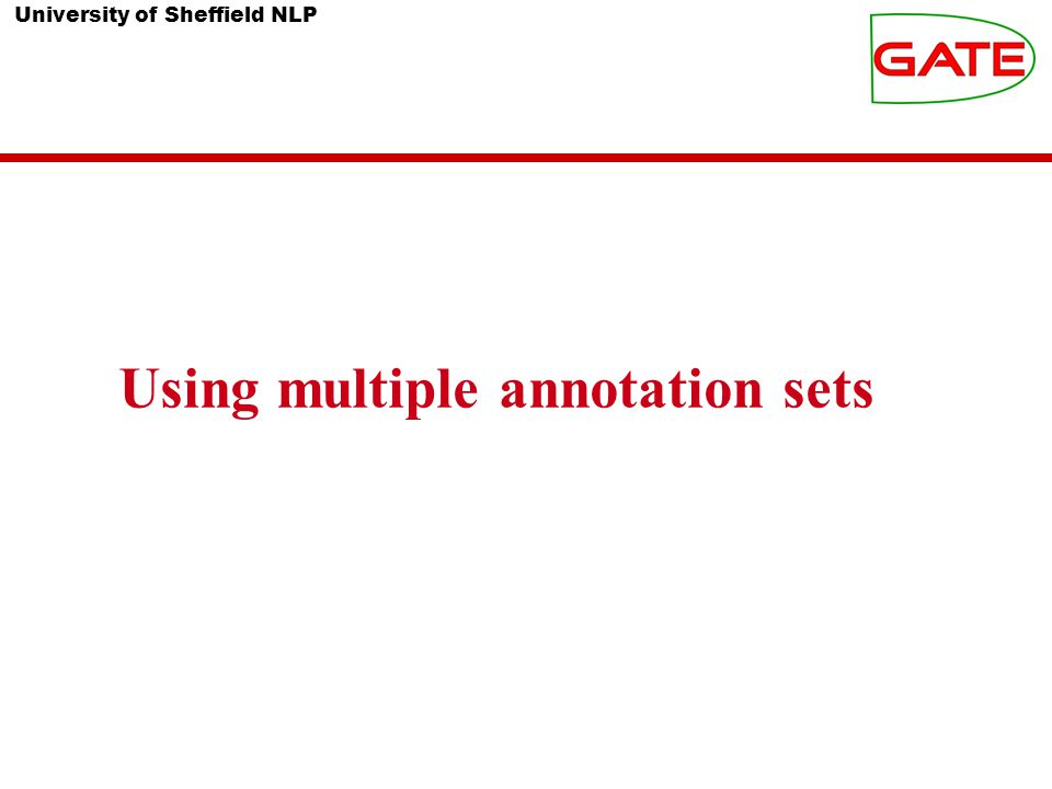 University of Sheffield NLP Using multiple annotation sets