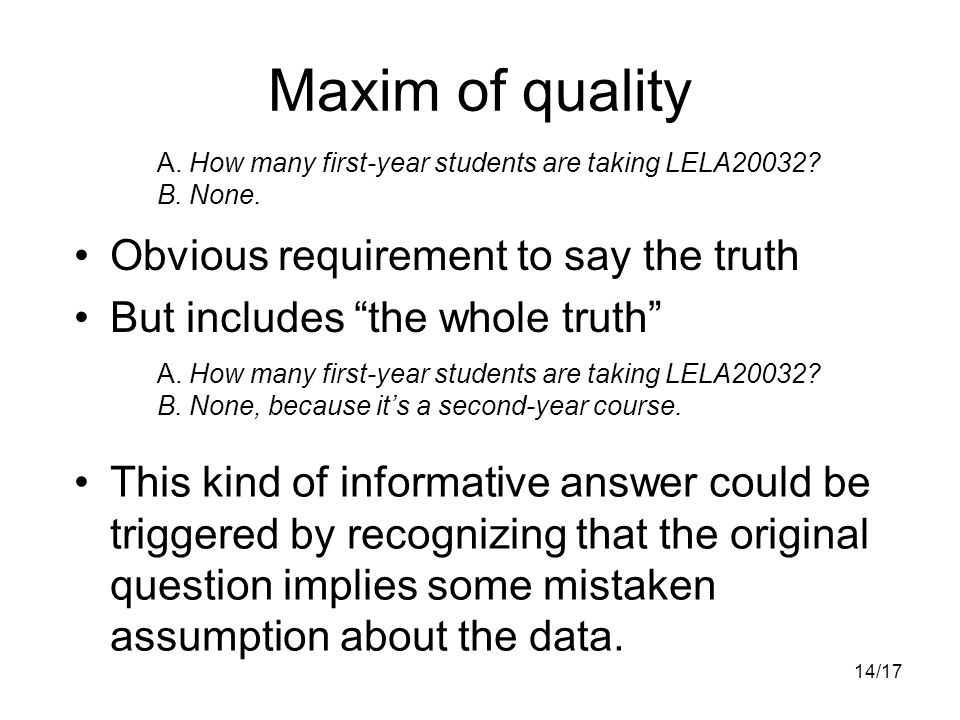 14/17 Maxim of quality Obvious requirement to say the truth But includes the whole truth A.