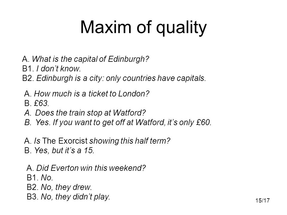 15/17 Maxim of quality A. What is the capital of Edinburgh.