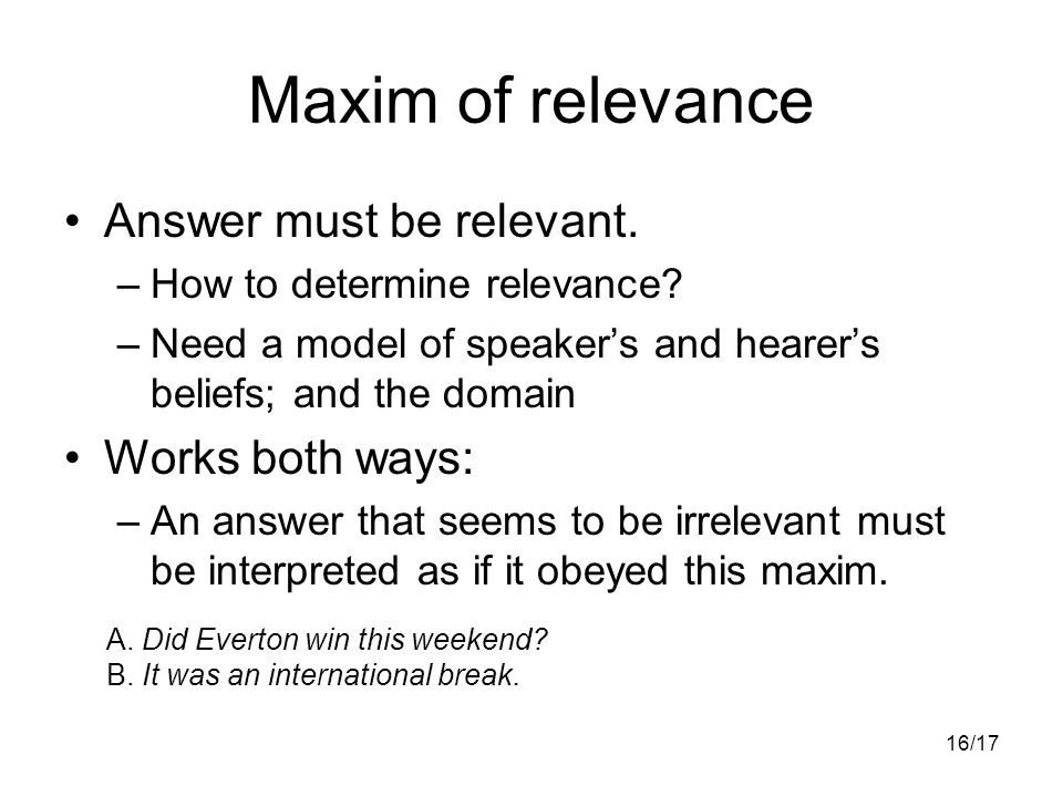 16/17 Maxim of relevance Answer must be relevant. –How to determine relevance.