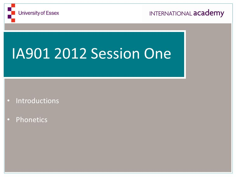 IA901 2012 Session One Introductions Phonetics