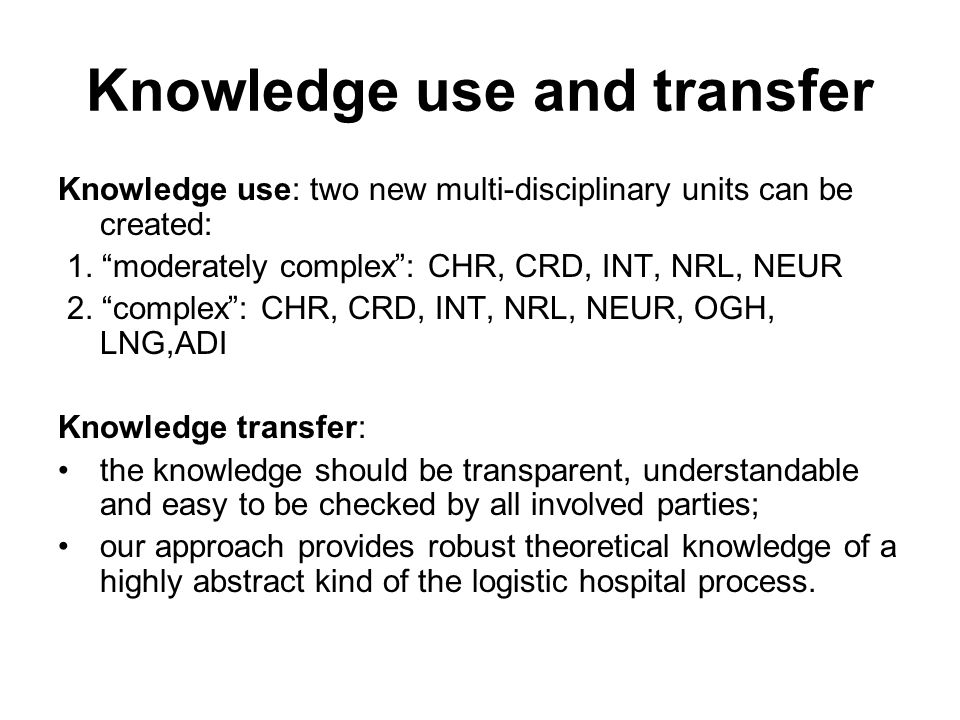 Knowledge use and transfer Knowledge use: two new multi-disciplinary units can be created: 1.