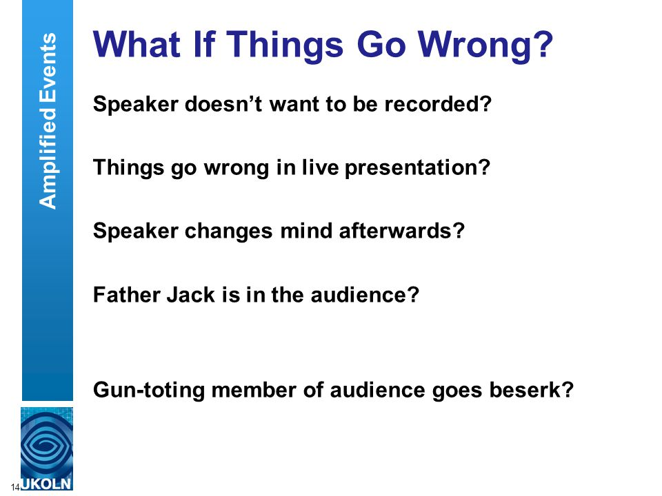 14 What If Things Go Wrong. Speaker doesn't want to be recorded.