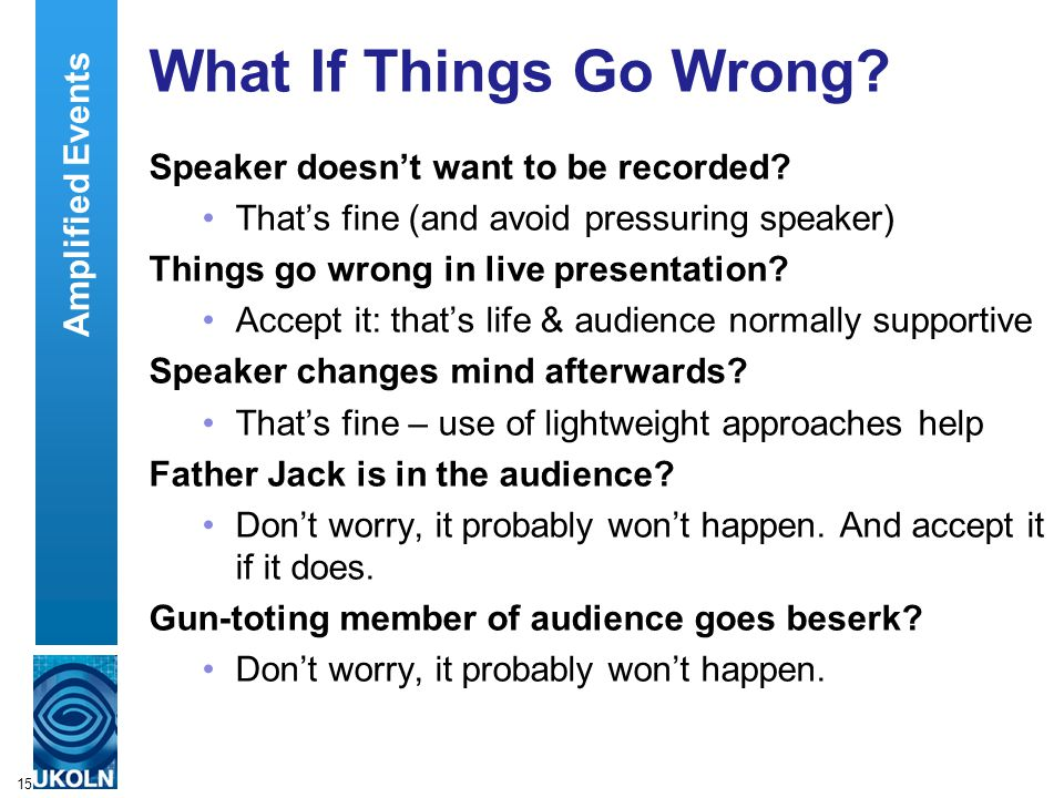 15 What If Things Go Wrong. Speaker doesn't want to be recorded.