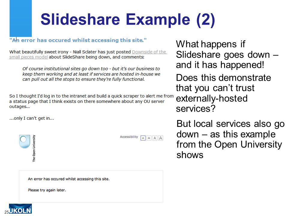 25 Slideshare Example (2) What happens if Slideshare goes down – and it has happened.